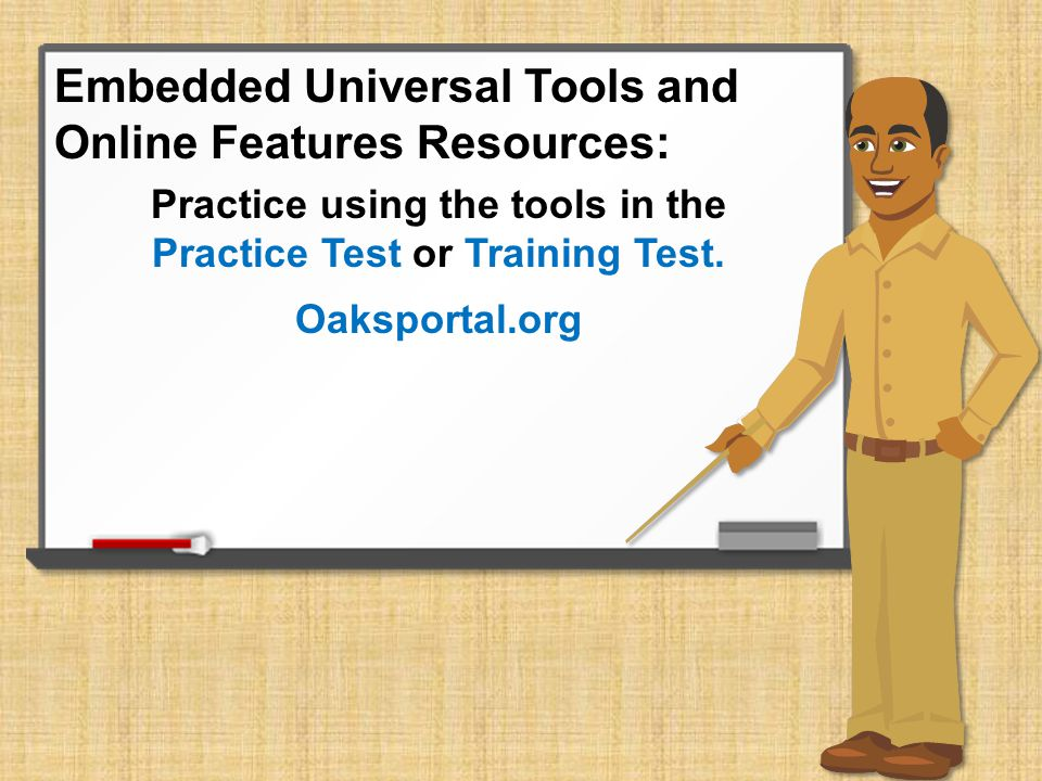 Embedded Universal Tools and Online Features Review: familiarize yourself with all of the embedded universal tools and online features plan on using the ones with which you are most comfortable use tools that make the most sense for a particular question