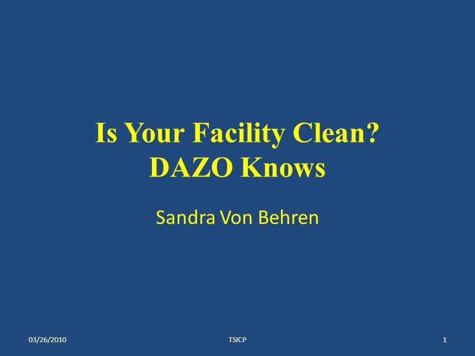 Is Your Facility Clean DAZO Knows Sandra Von Behren 03/26/20101TSICP