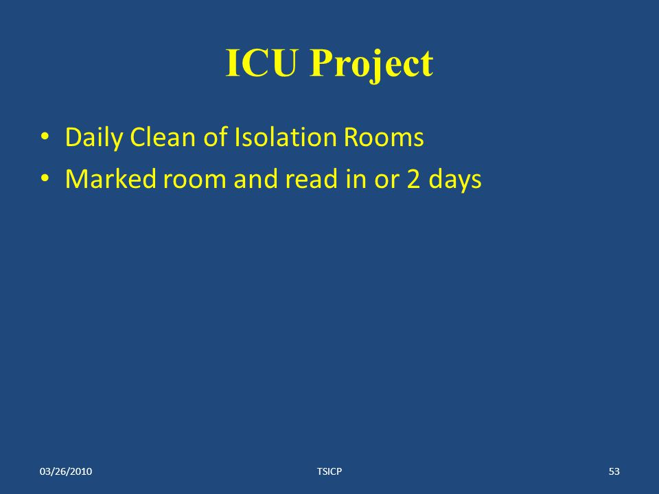 ICU Project Daily Clean of Isolation Rooms Marked room and read in or 2 days 03/26/2010TSICP53