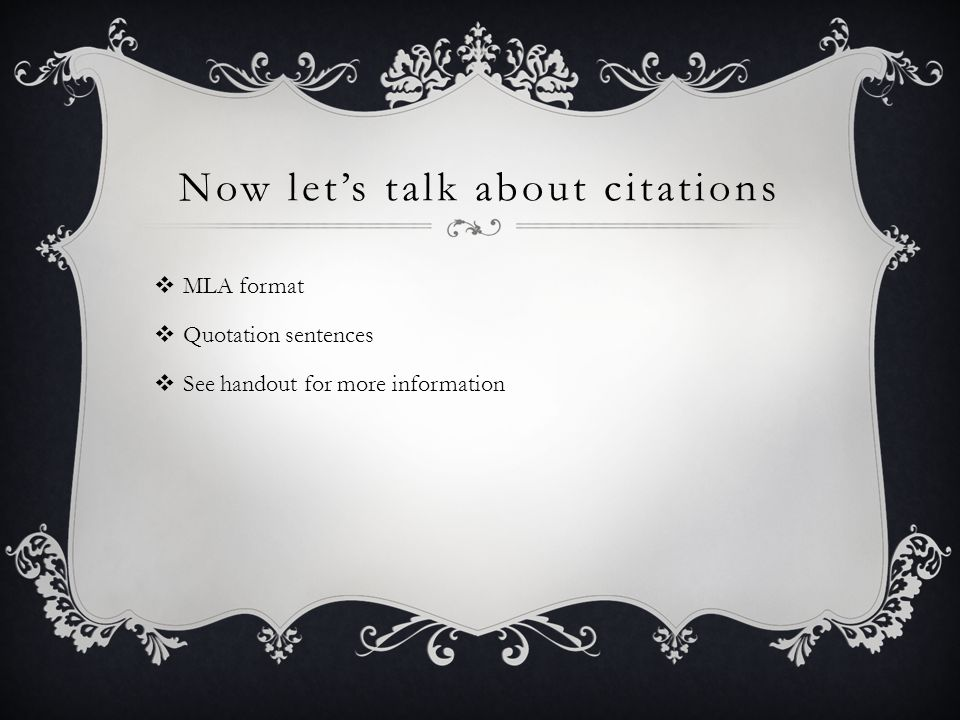Now let's talk about citations  MLA format  Quotation sentences  See handout for more information