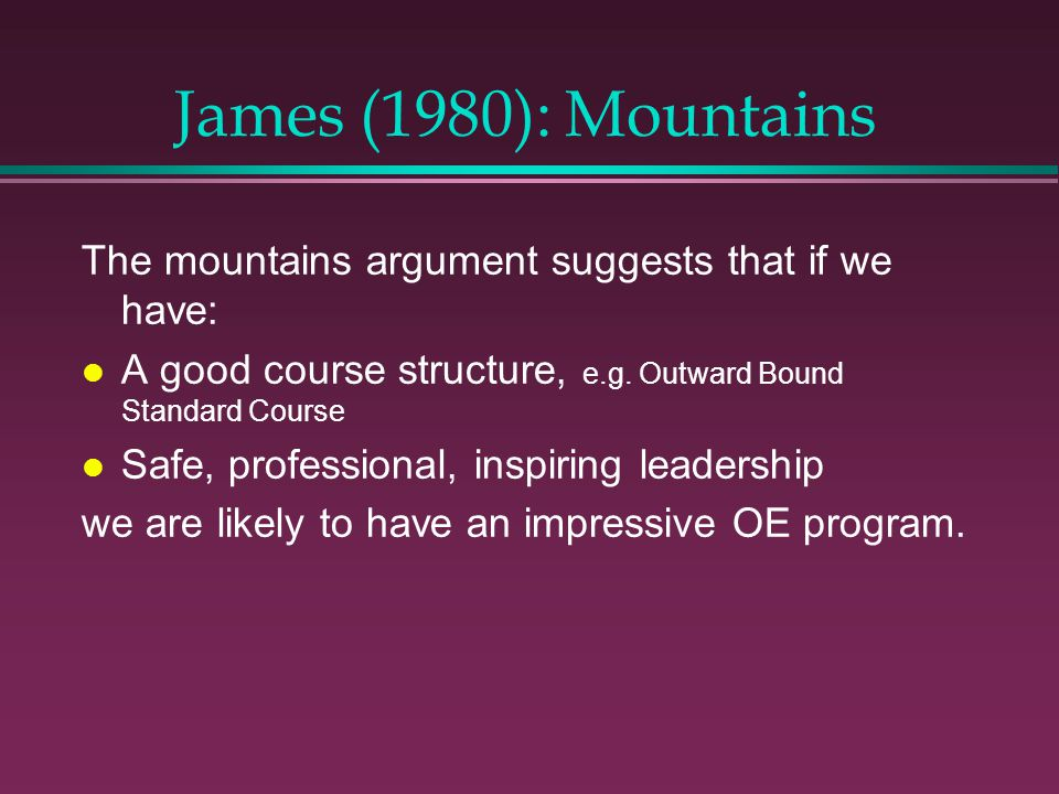James (1980): Mountains The mountains argument suggests that if we have: l A good course structure, e.g.