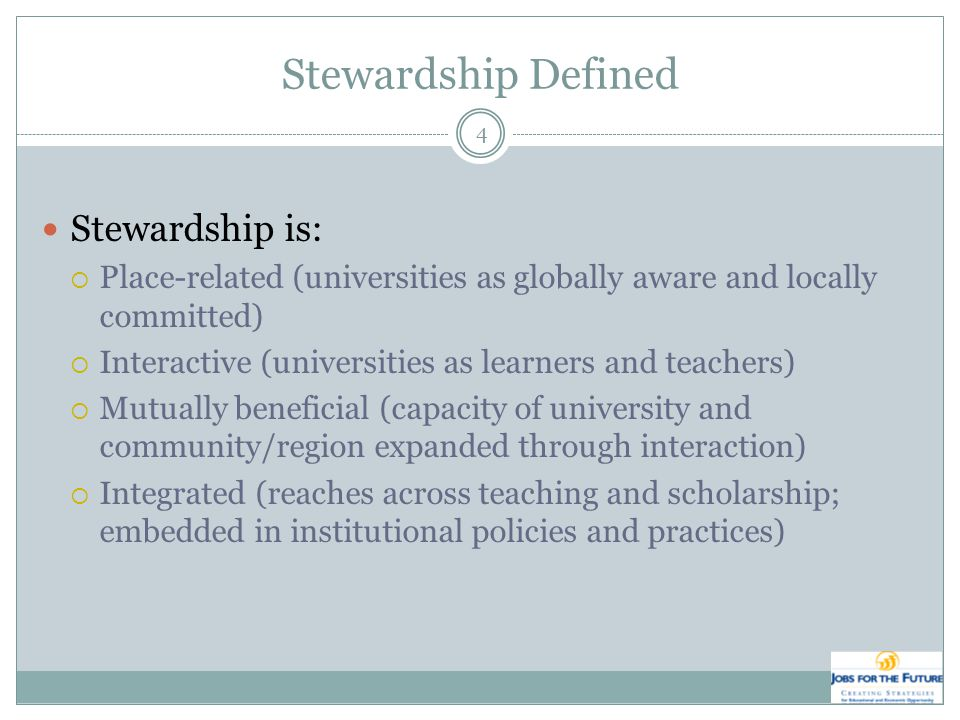 Stewardship Defined Stewardship is:  Place-related (universities as globally aware and locally committed)  Interactive (universities as learners and