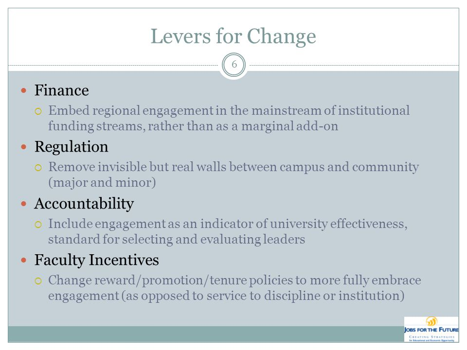 Levers for Change Finance  Embed regional engagement in the mainstream of institutional funding streams, rather than as a marginal add-on Regulation