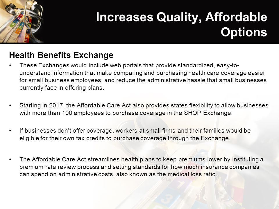 Increases Quality, Affordable Options Health Benefits Exchange These Exchanges would include web portals that provide standardized, easy-to- understan