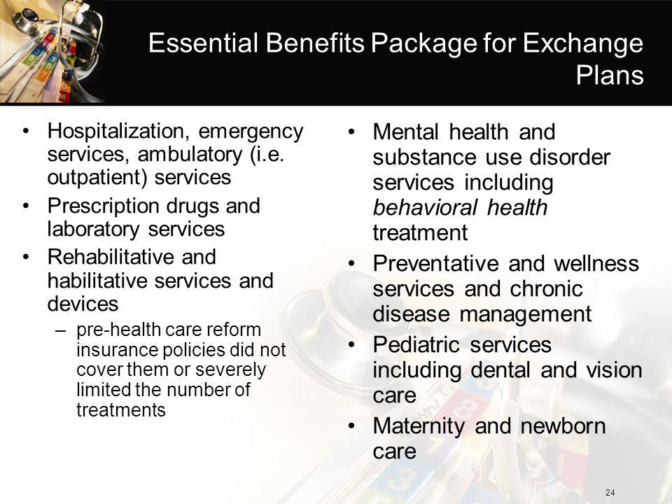 Essential Benefits Package for Exchange Plans Hospitalization, emergency services, ambulatory (i.e. outpatient) services Prescription drugs and labora