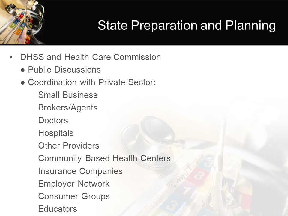 State Preparation and Planning DHSS and Health Care Commission ● Public Discussions ● Coordination with Private Sector: Small Business Brokers/Agents