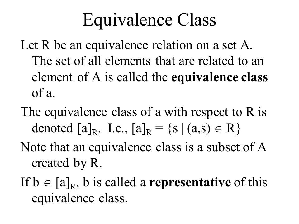Equivalence Class Let R be an equivalence relation on a set A. The set of all elements that are related to an element of A is called the equivalence c