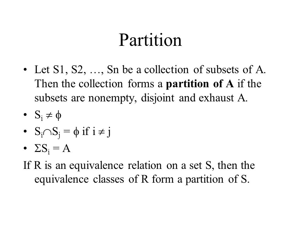 Partition Let S1, S2, …, Sn be a collection of subsets of A. Then the collection forms a partition of A if the subsets are nonempty, disjoint and exha