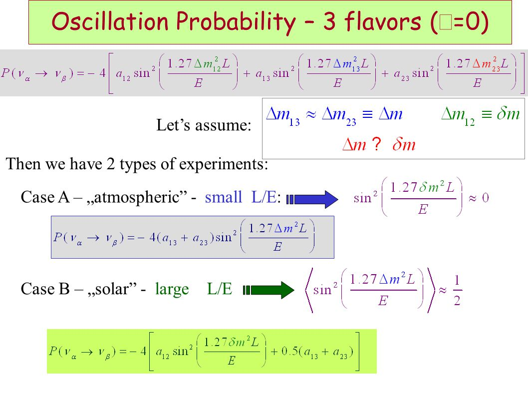 """Oscillation Probability – 3 flavors (  =0) Let's assume: Then we have 2 types of experiments: Case A – """"atmospheric - small L/E: Case B – """"solar - large L/E"""