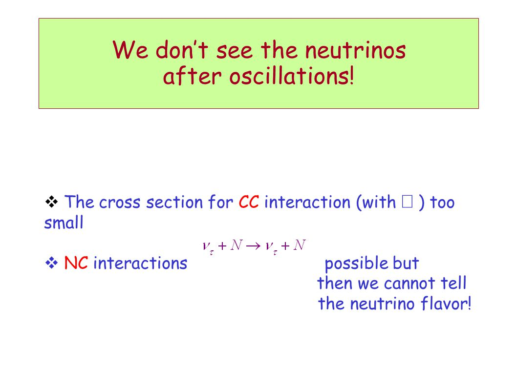 We don't see the neutrinos after oscillations.