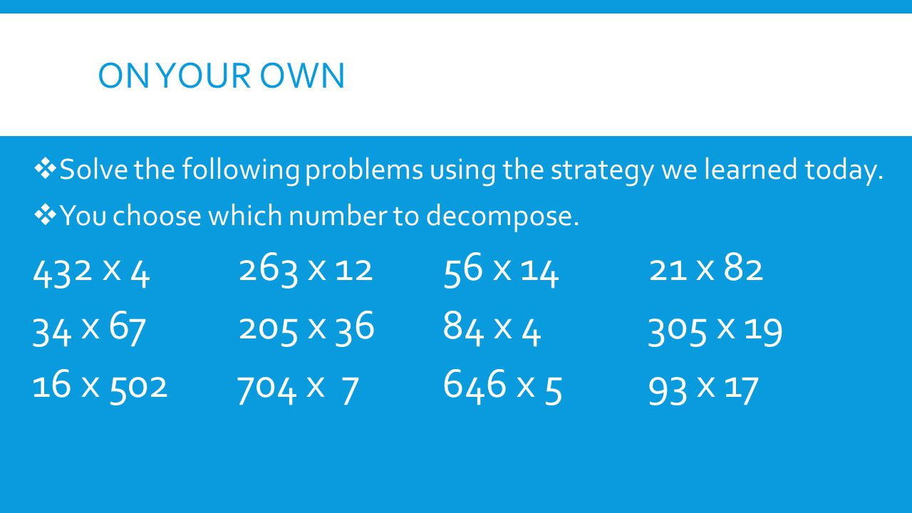 ON YOUR OWN  Solve the following problems using the strategy we learned today.
