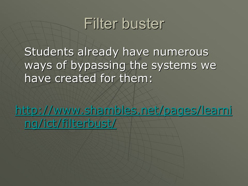 Filter buster Students already have numerous ways of bypassing the systems we have created for them: http://www.shambles.net/pages/learni ng/ict/filterbust/ http://www.shambles.net/pages/learni ng/ict/filterbust/