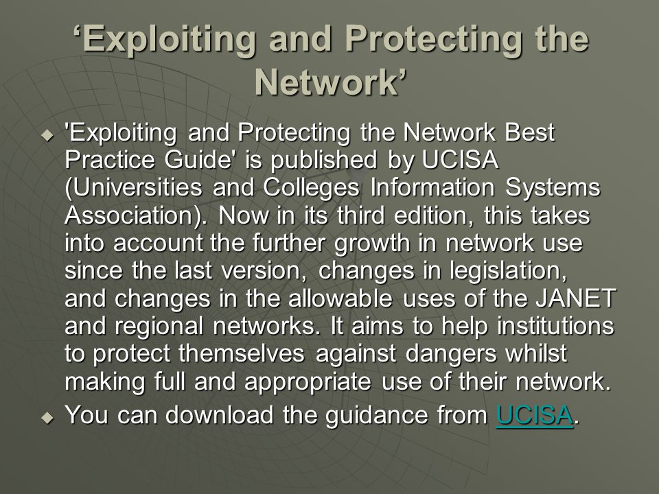 'Exploiting and Protecting the Network'  Exploiting and Protecting the Network Best Practice Guide is published by UCISA (Universities and Colleges Information Systems Association).