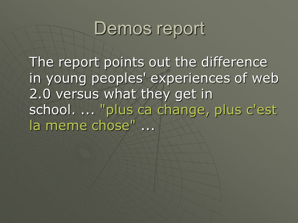 Demos report The report points out the difference in young peoples experiences of web 2.0 versus what they get in school....