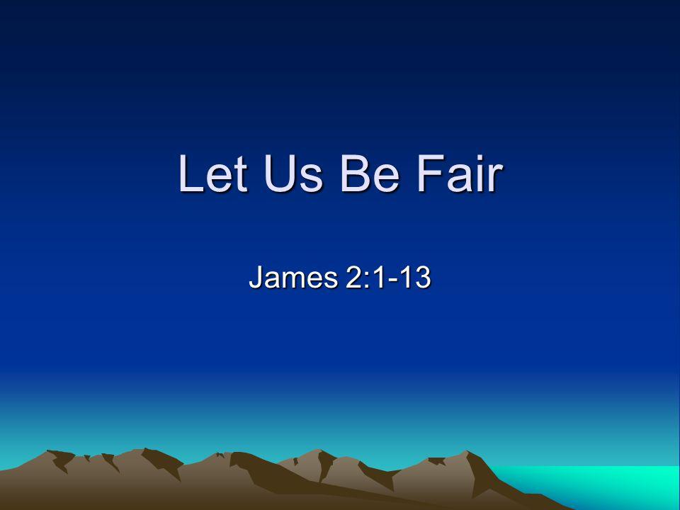 Let Us Be Fair James 2:1-13