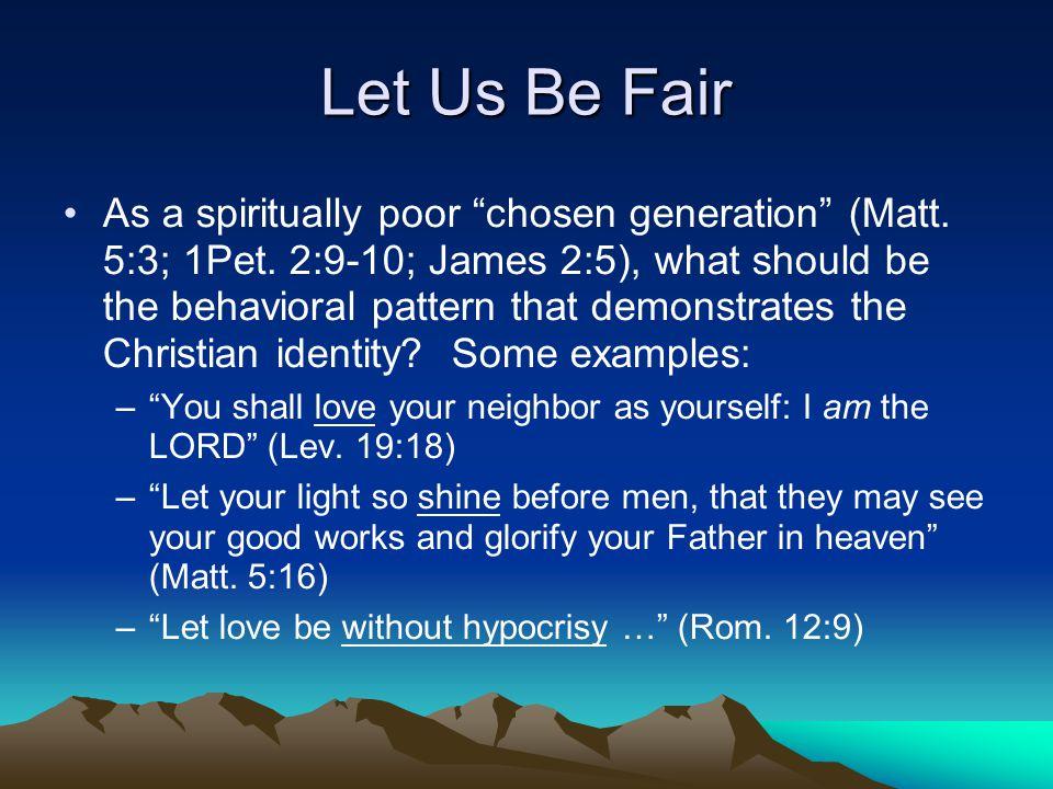 Let Us Be Fair As a spiritually poor chosen generation (Matt.