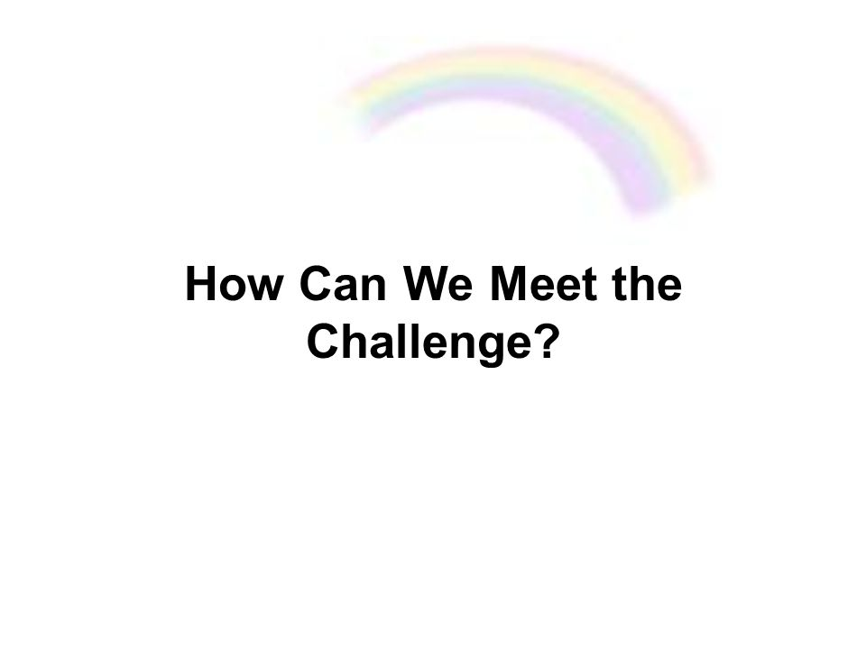 How Can We Meet the Challenge?