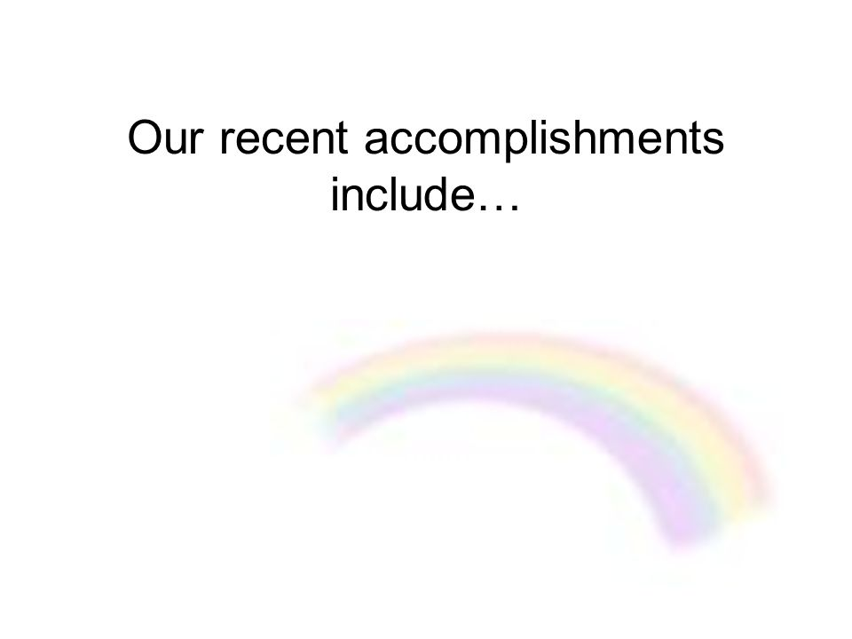 Our recent accomplishments include…