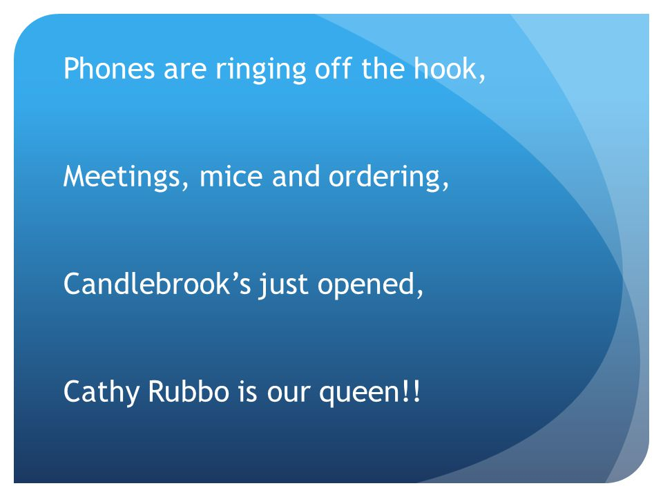 Phones are ringing off the hook, Meetings, mice and ordering, Candlebrook's just opened, Cathy Rubbo is our queen!!
