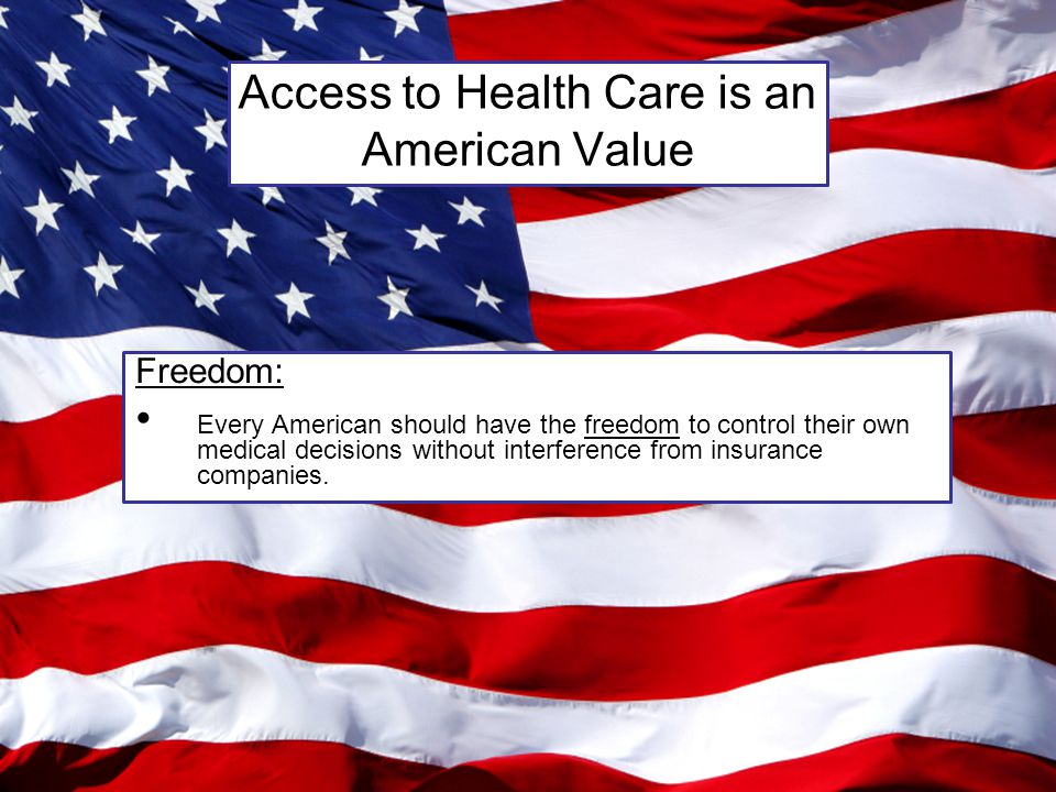 Freedom: Every American should have the freedom to control their own medical decisions without interference from insurance companies.