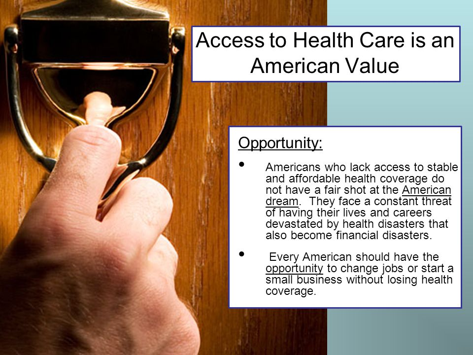 Opportunity: Americans who lack access to stable and affordable health coverage do not have a fair shot at the American dream. They face a constant th