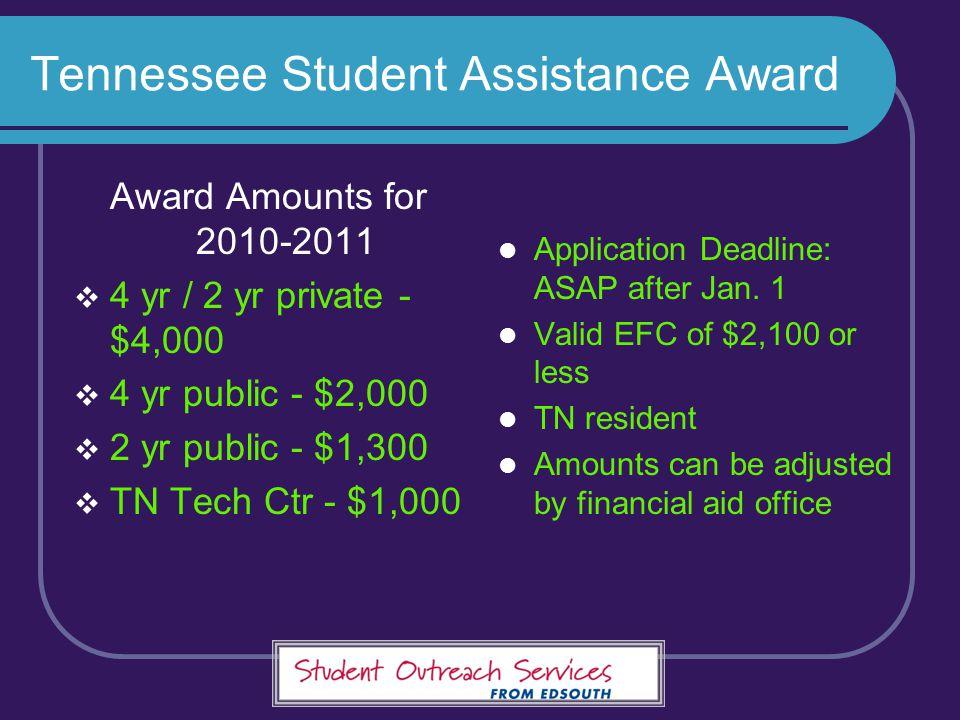 Tennessee Student Assistance Award Award Amounts for 2010-2011  4 yr / 2 yr private - $4,000  4 yr public - $2,000  2 yr public - $1,300  TN Tech