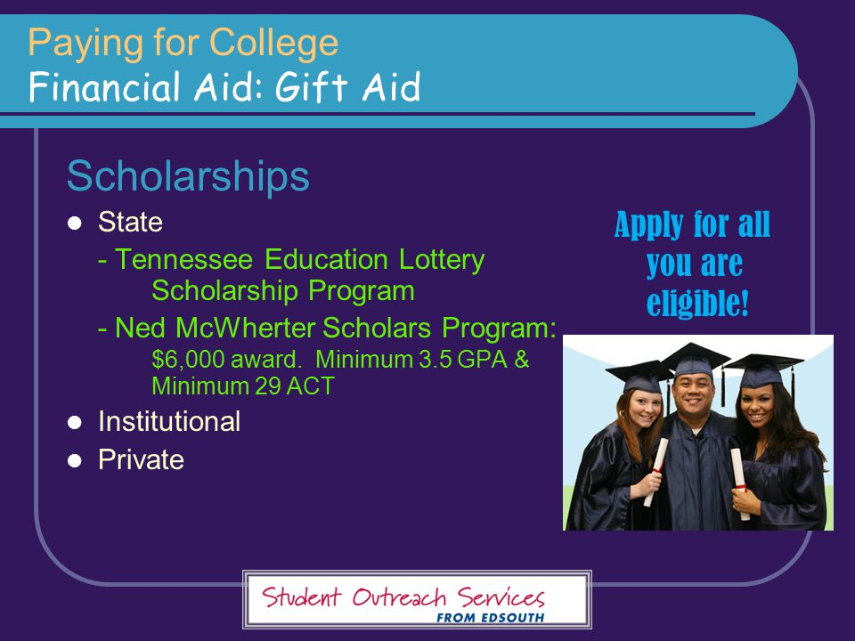 Paying for College Financial Aid: Gift Aid Scholarships State - Tennessee Education Lottery Scholarship Program - Ned McWherter Scholars Program: $6,0