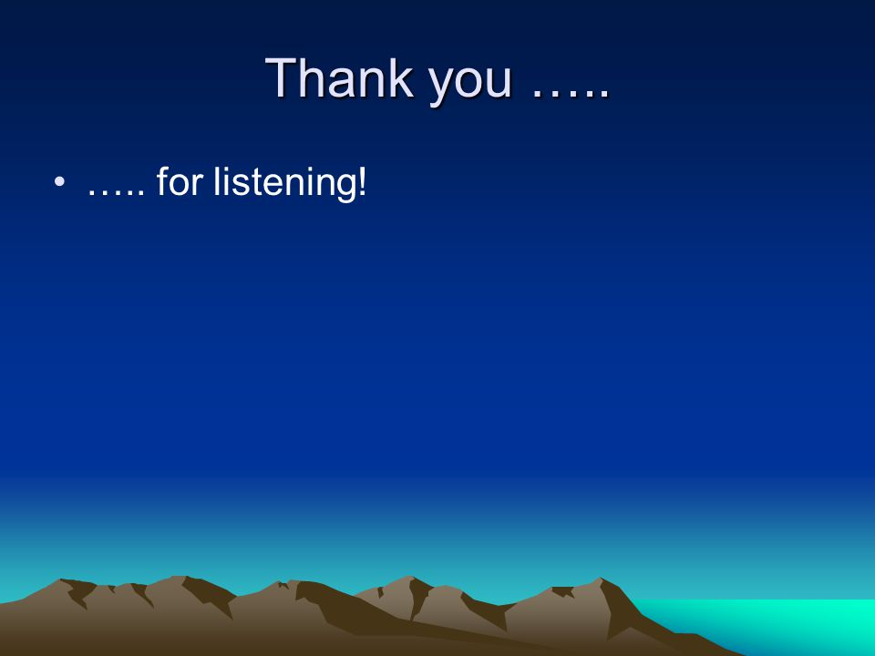 Thank you ….. ….. for listening!