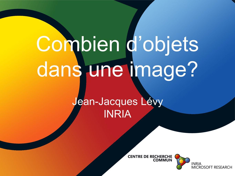 Combien d'objets dans une image Jean-Jacques Lévy INRIA
