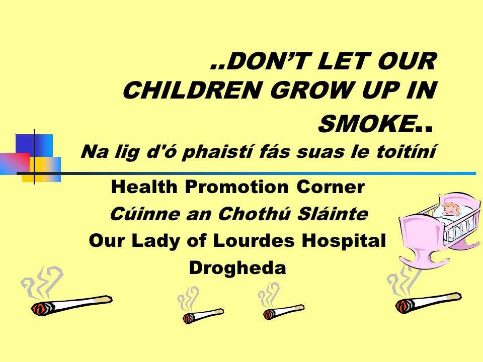 ..DON'T LET OUR CHILDREN GROW UP IN SMOKE..