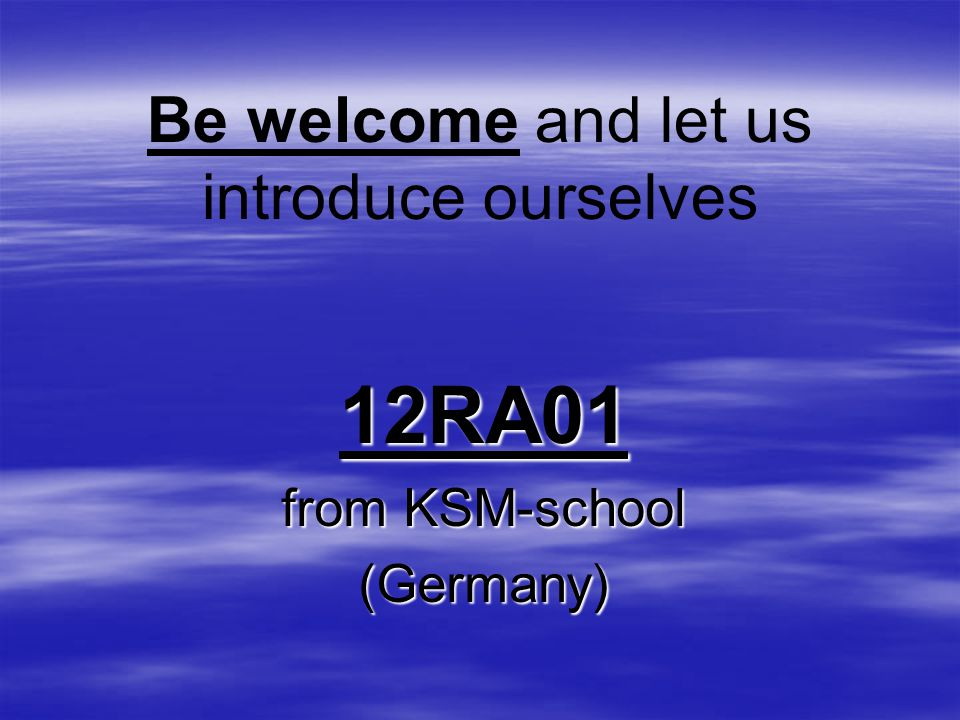 Be welcome and let us introduce ourselves 12RA01 from KSM-school (Germany)