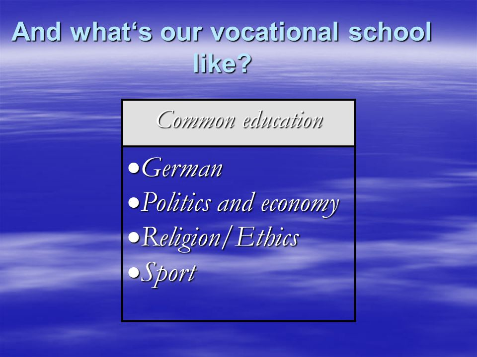 And what's our vocational school like.