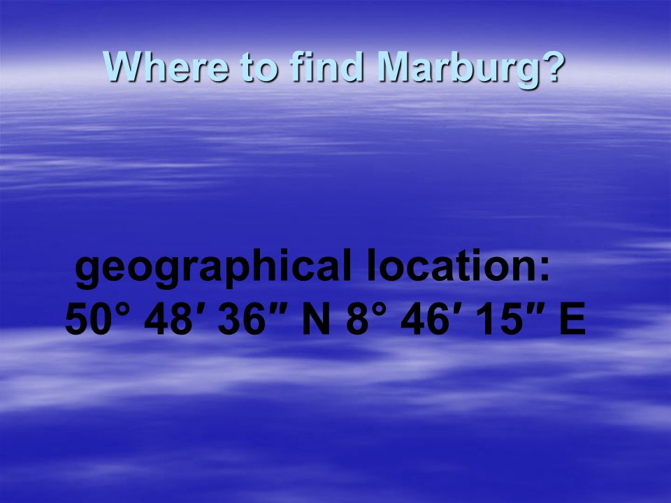 Where to find Marburg geographical location: 50° 48′ 36″ N 8° 46′ 15″ E
