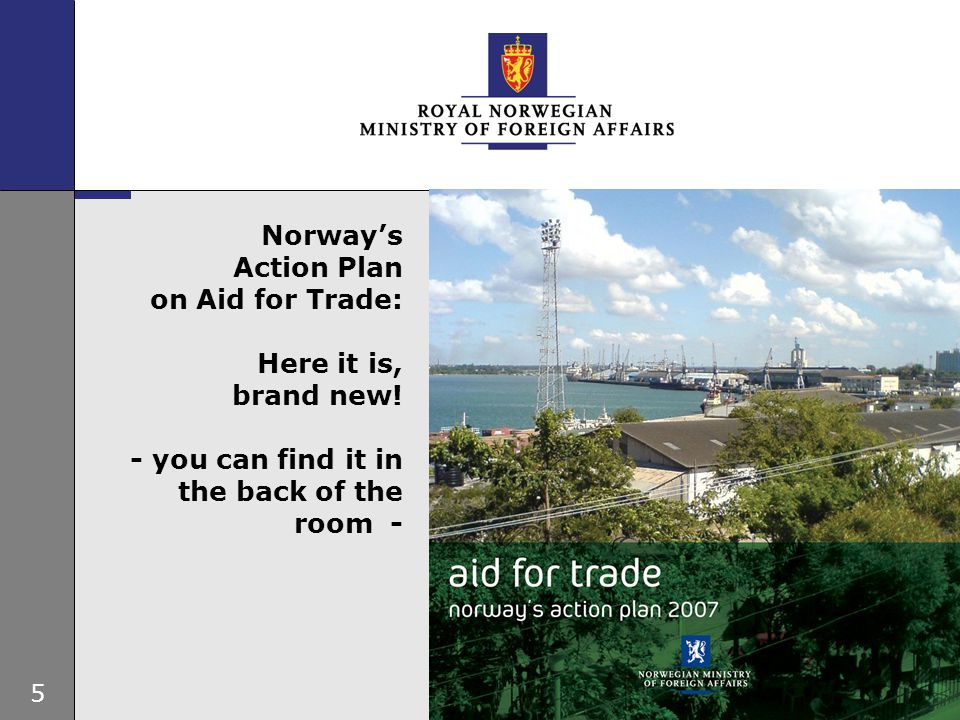 5 Norway's Action Plan on Aid for Trade: Here it is, brand new.