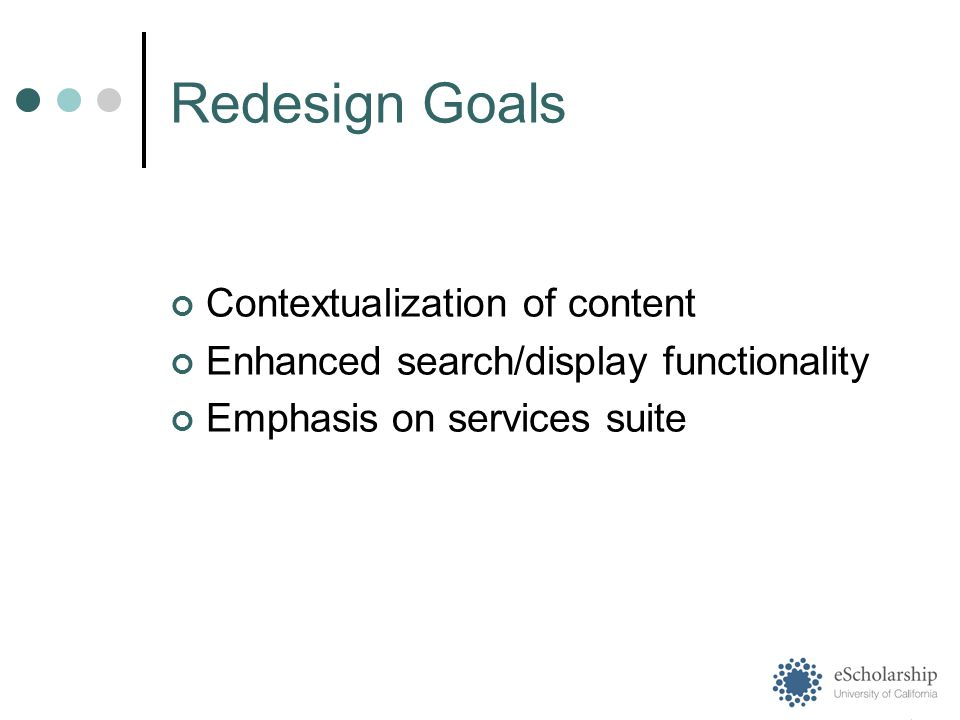 Contextualization of content Enhanced search/display functionality Emphasis on services suite Redesign Goals