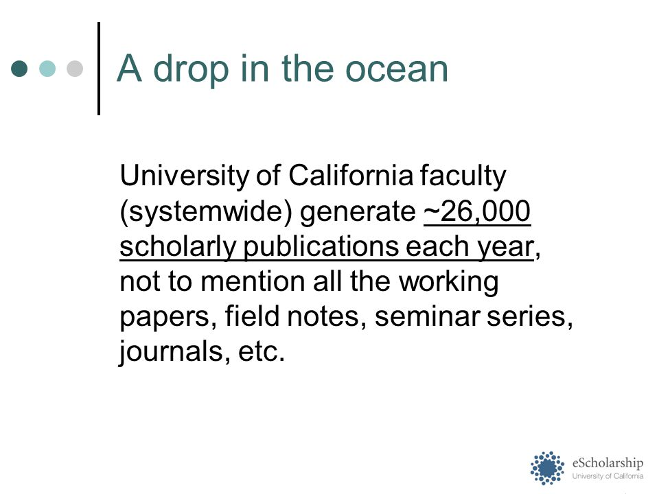 University of California faculty (systemwide) generate ~26,000 scholarly publications each year, not to mention all the working papers, field notes, seminar series, journals, etc.