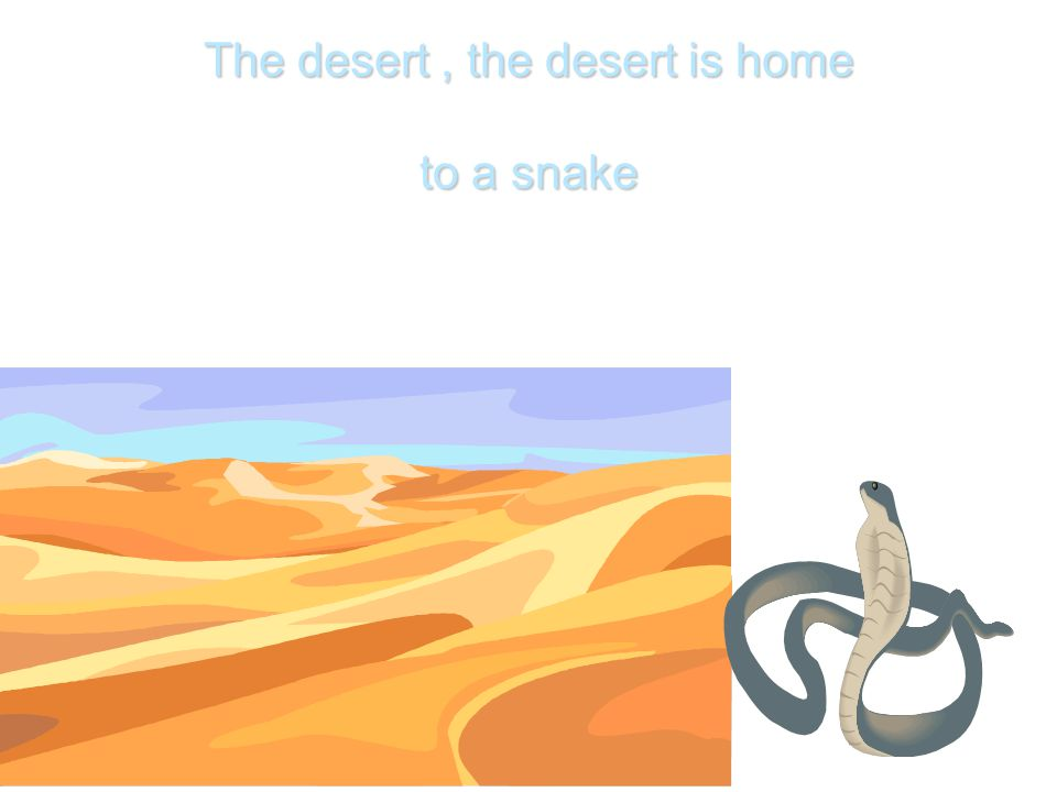 The desert, the desert is home to a snake The desert, the desert is home to a snake