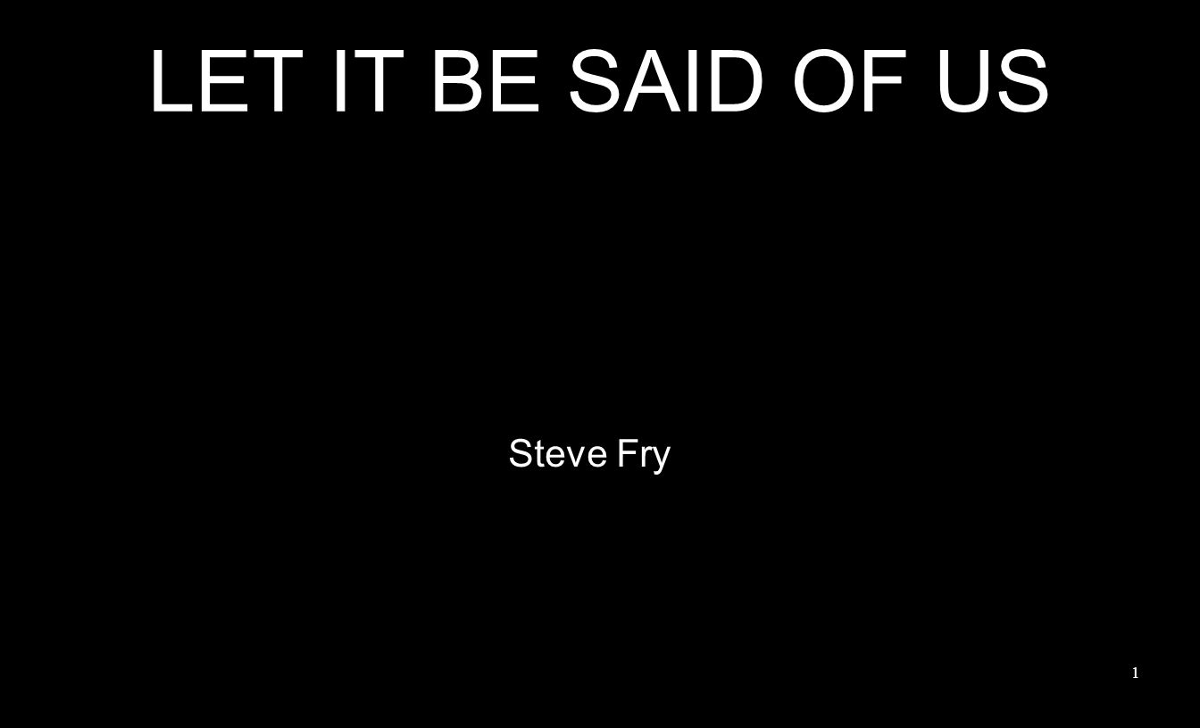LET IT BE SAID OF US Steve Fry 1