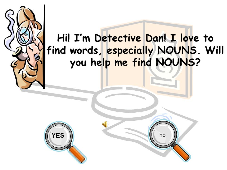 Detective Dan and the Search for Words Series I. Nouns