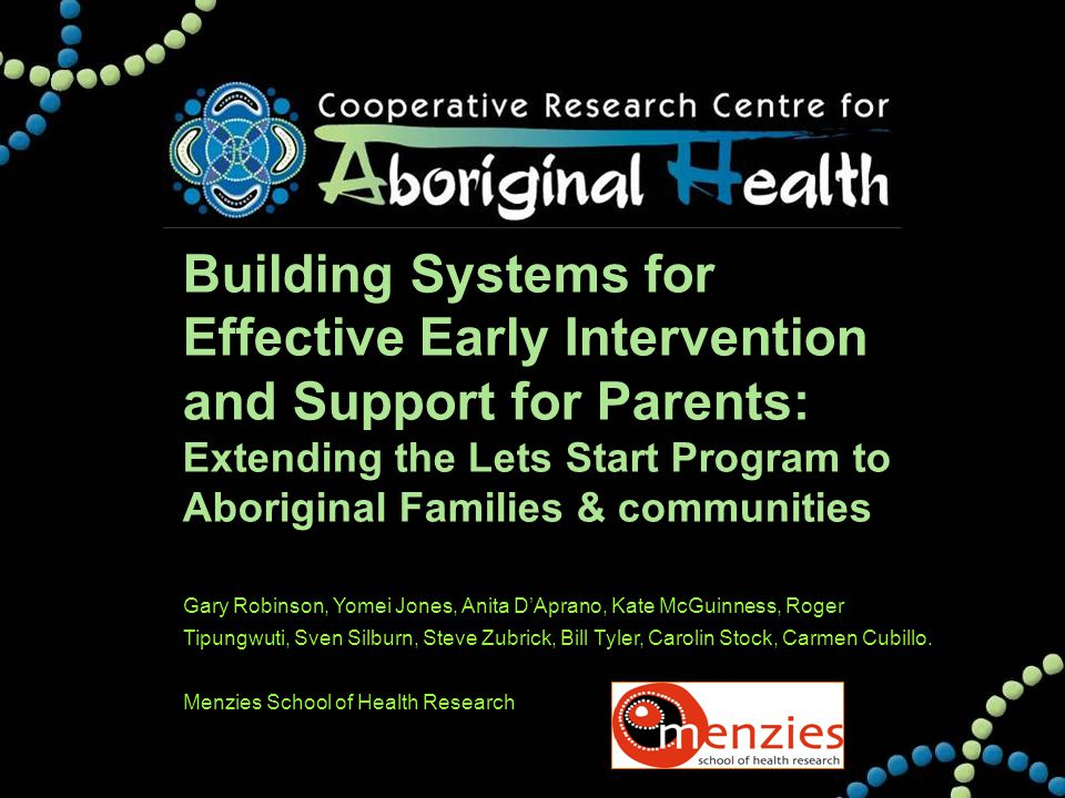 Building Systems for Effective Early Intervention and Support for Parents: Extending the Lets Start Program to Aboriginal Families & communities Gary