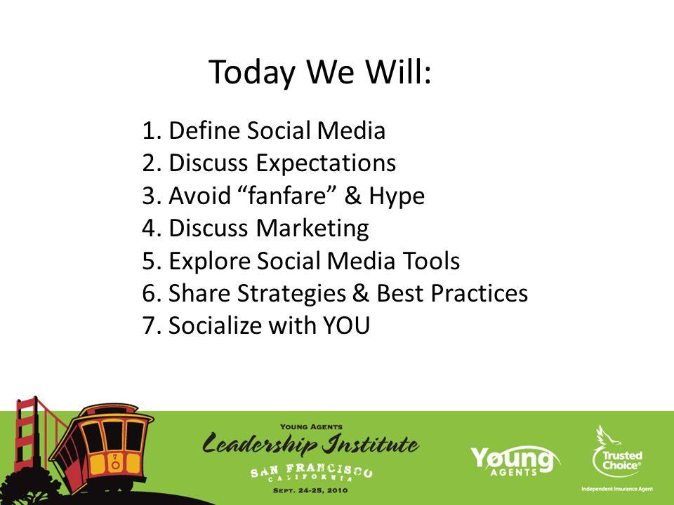 "1. Define Social Media 2. Discuss Expectations 3. Avoid ""fanfare"" & Hype 4. Discuss Marketing 5. Explore Social Media Tools 6. Share Strategies & Best"