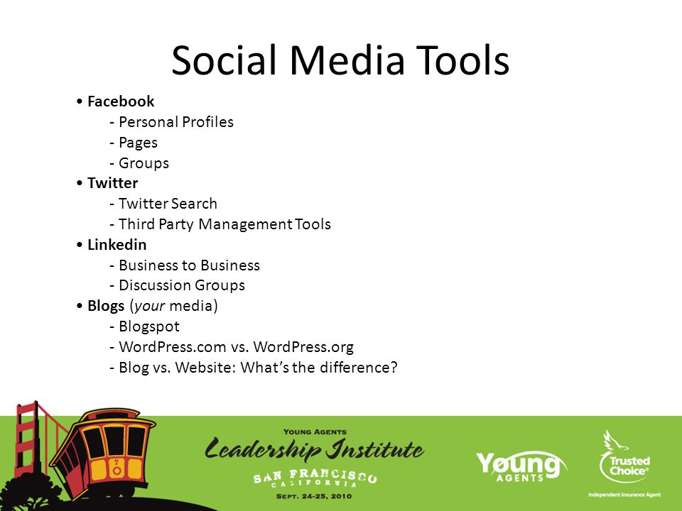 Social Media Tools Facebook - Personal Profiles - Pages - Groups Twitter - Twitter Search - Third Party Management Tools Linkedin - Business to Business - Discussion Groups Blogs (your media) - Blogspot - WordPress.com vs.