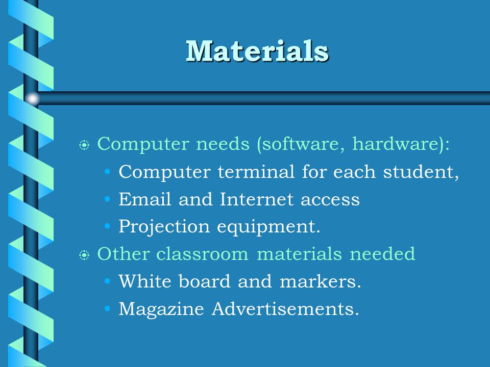 Materials b b Computer needs (software, hardware): Computer terminal for each student, Email and Internet access Projection equipment.
