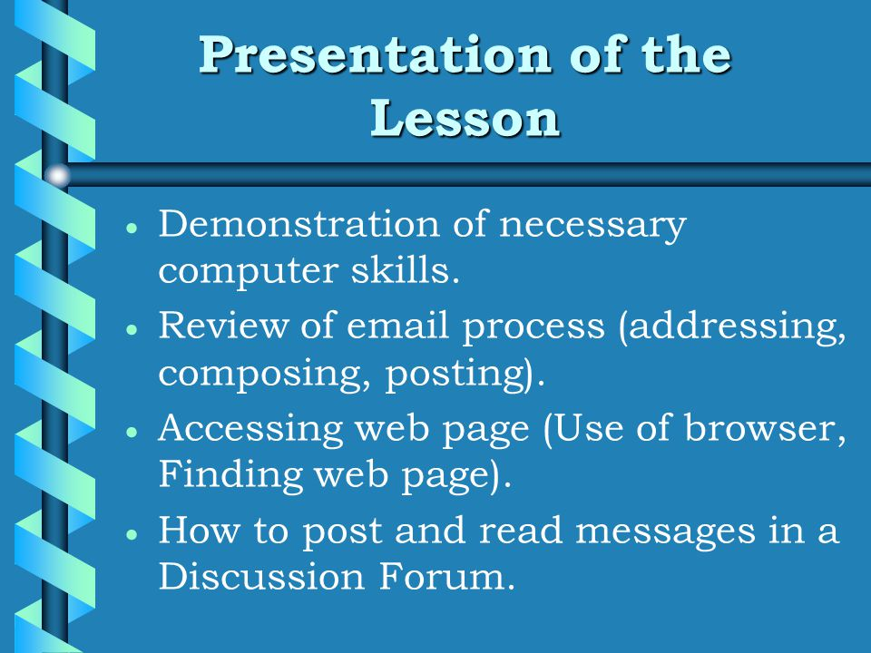 Presentation of the Lesson   Demonstration of necessary computer skills.
