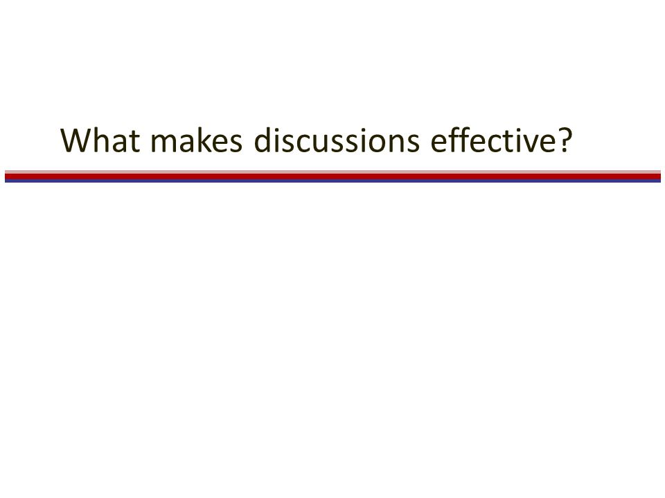 What makes discussions effective?