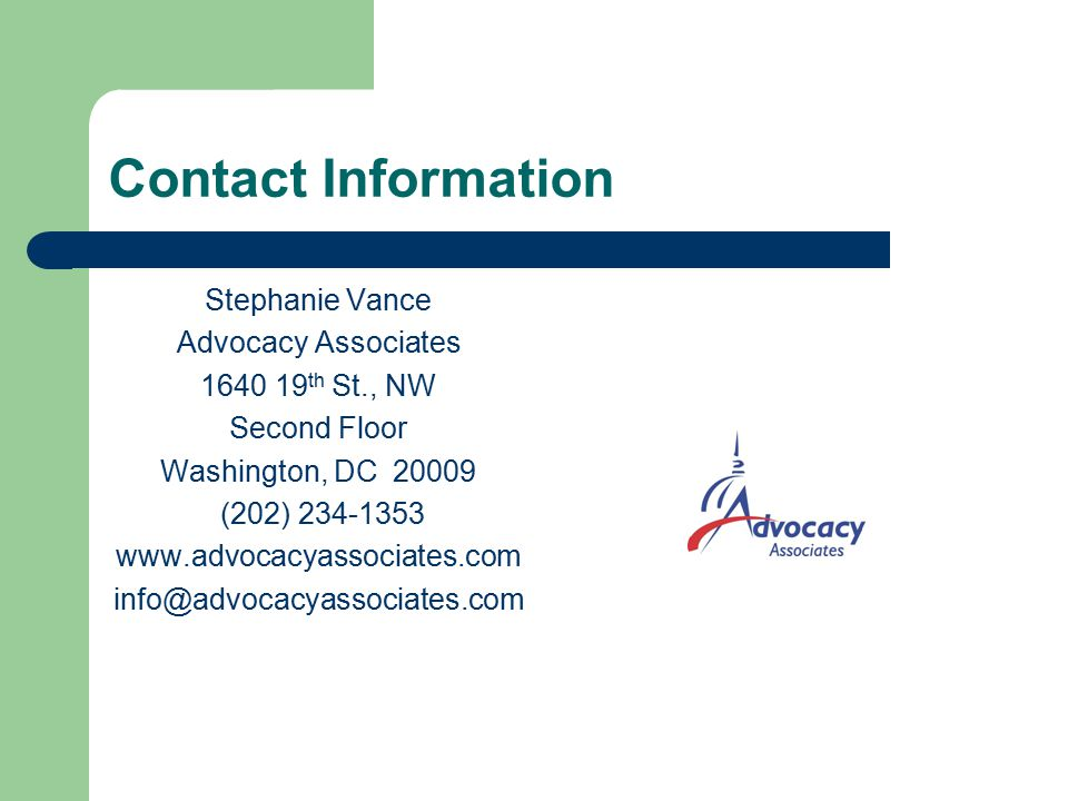 Contact Information Stephanie Vance Advocacy Associates 1640 19 th St., NW Second Floor Washington, DC 20009 (202) 234-1353 www.advocacyassociates.com info@advocacyassociates.com