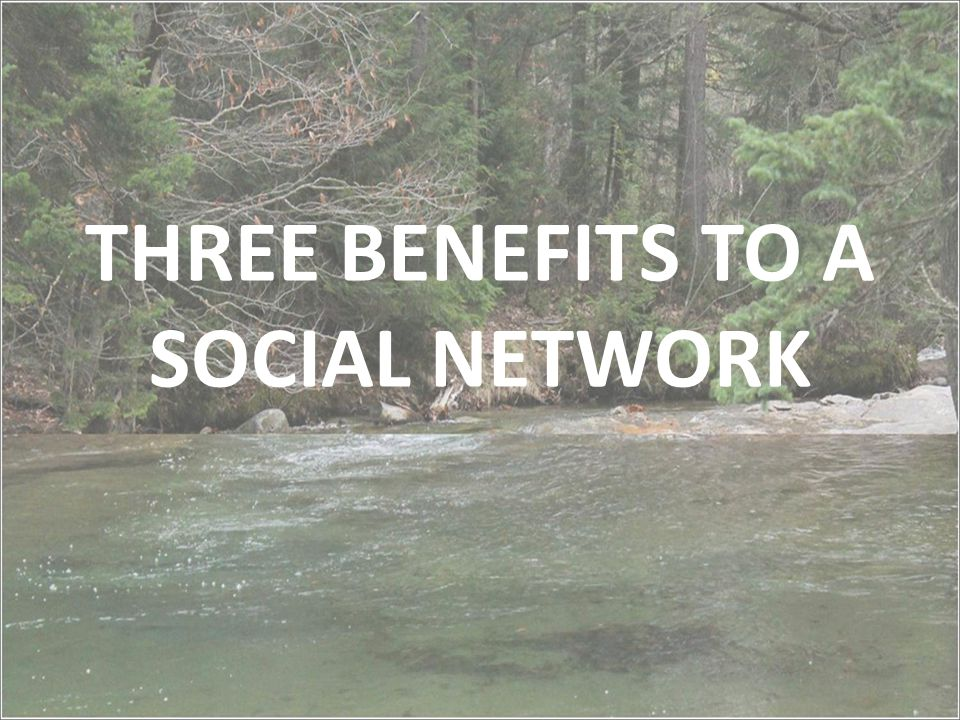 THREE BENEFITS TO A SOCIAL NETWORK