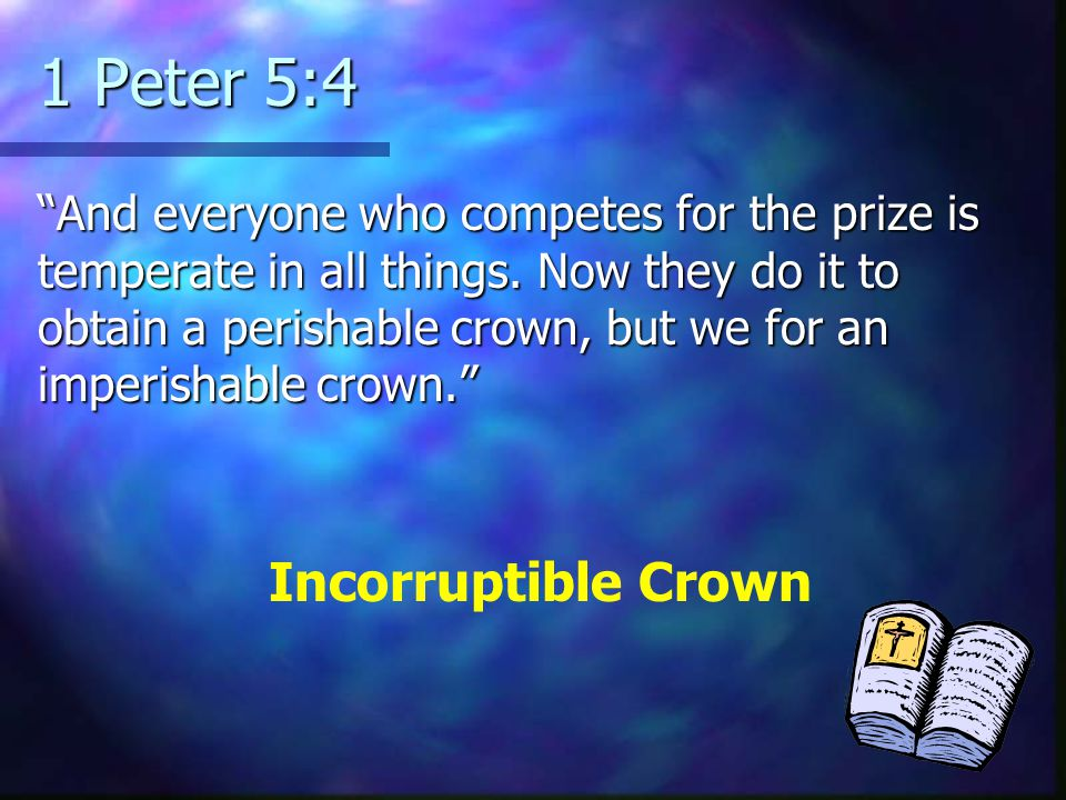 1 Peter 5:4 And everyone who competes for the prize is temperate in all things.