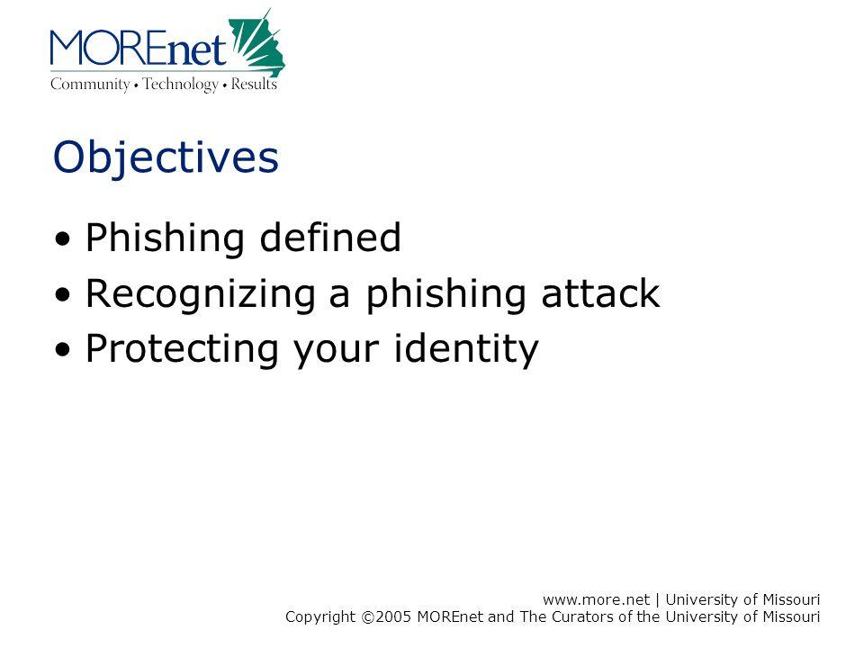 www.more.net | University of Missouri Copyright ©2005 MOREnet and The Curators of the University of Missouri What is phishing.