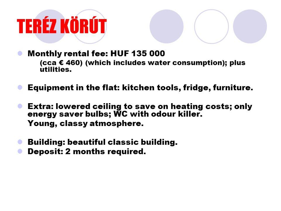 TERÉZ KÖRÚT Monthly rental fee: HUF 135 000 (cca € 460) (which includes water consumption); plus utilities.